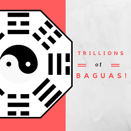 Trillions of baguas!